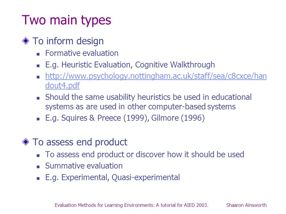 Evaluation Methods for Learning Environments: A tutorial for AIED 2003. Shaaron Ainsworth Two main types To inform design Formative evaluation E.g. He