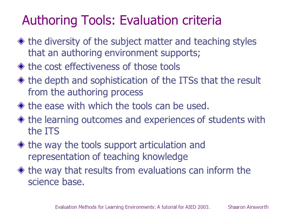 Evaluation Methods for Learning Environments: A tutorial for AIED 2003. Shaaron Ainsworth Authoring Tools: Evaluation criteria the diversity of the su