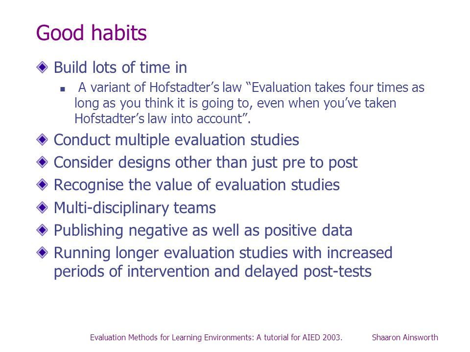 Evaluation Methods for Learning Environments: A tutorial for AIED 2003. Shaaron Ainsworth Good habits Build lots of time in A variant of Hofstadters l