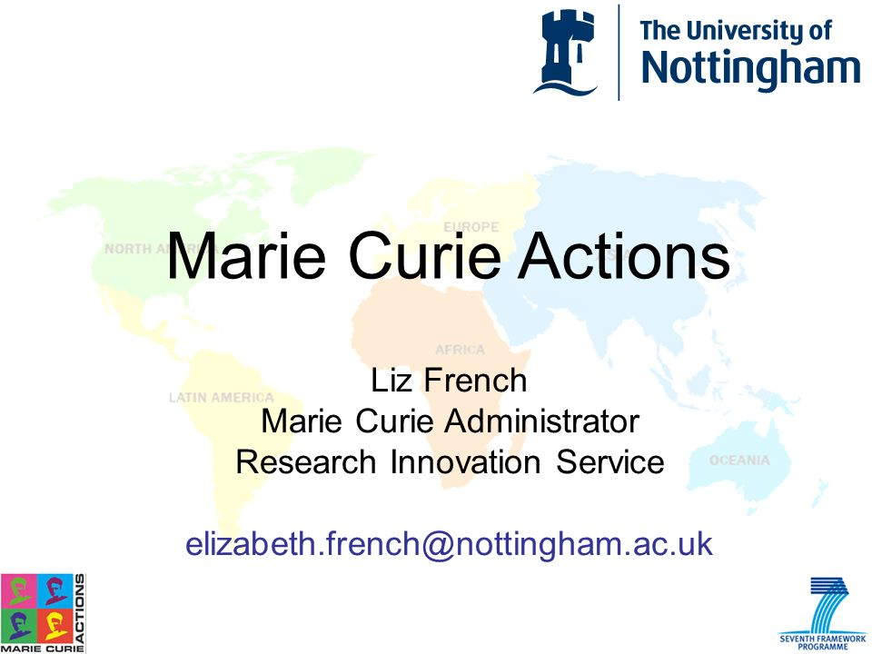Marie Curie Actions Liz French Marie Curie Administrator Research Innovation Service elizabeth.french@nottingham.ac.uk