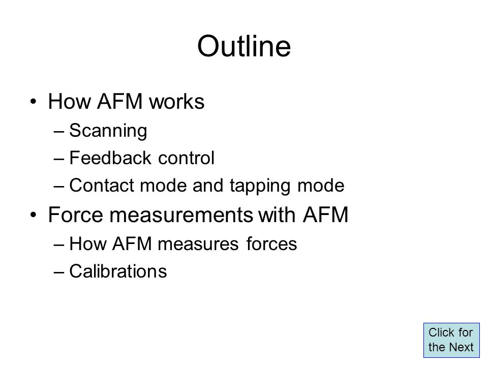 Outline How AFM works –Scanning –Feedback control –Contact mode and tapping mode Force measurements with AFM –How AFM measures forces –Calibrations Cl