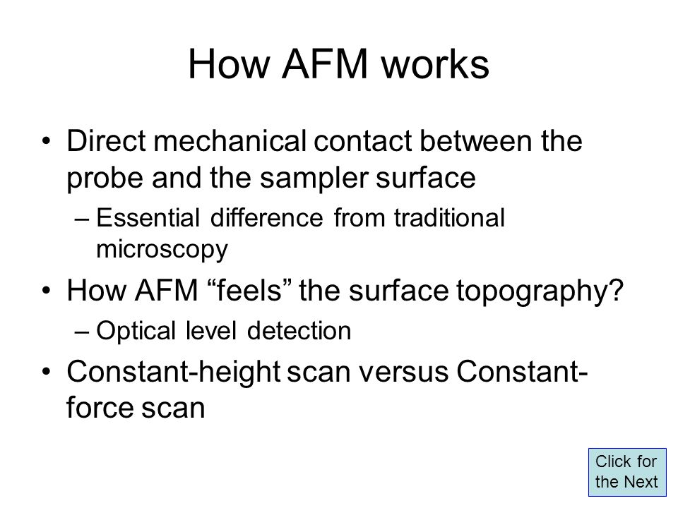 Direct mechanical contact between the probe and the sampler surface –Essential difference from traditional microscopy How AFM feels the surface topogr