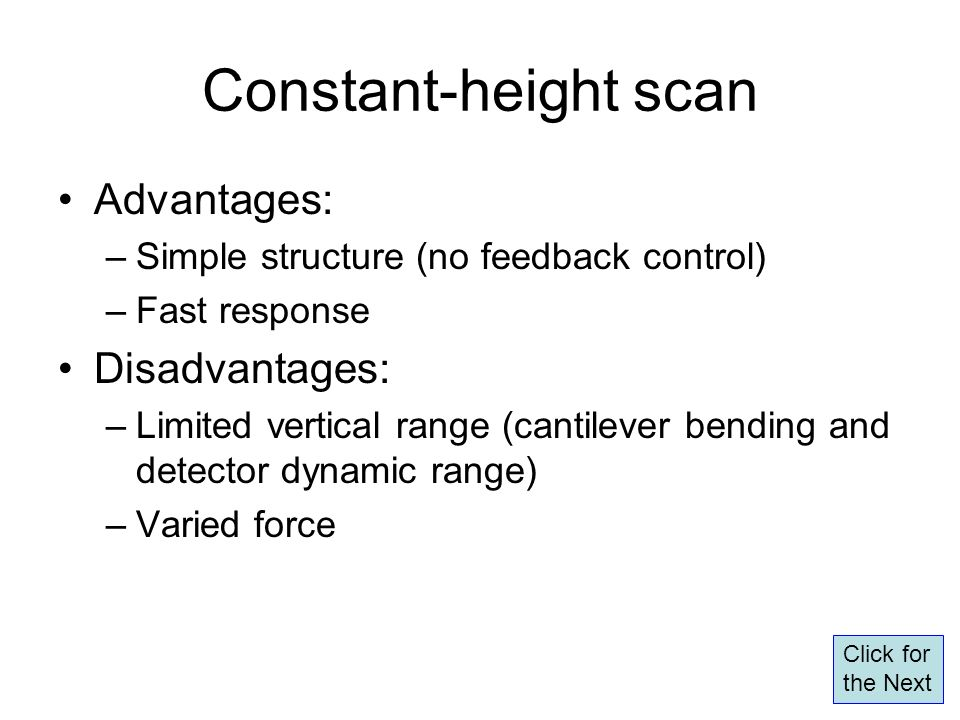 Constant-height scan Advantages: –Simple structure (no feedback control) –Fast response Disadvantages: –Limited vertical range (cantilever bending and