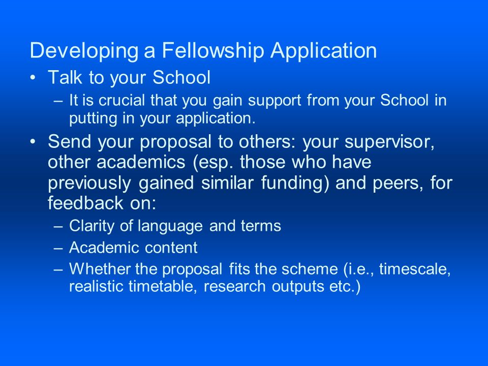 Developing a Fellowship Application Talk to your School –It is crucial that you gain support from your School in putting in your application.