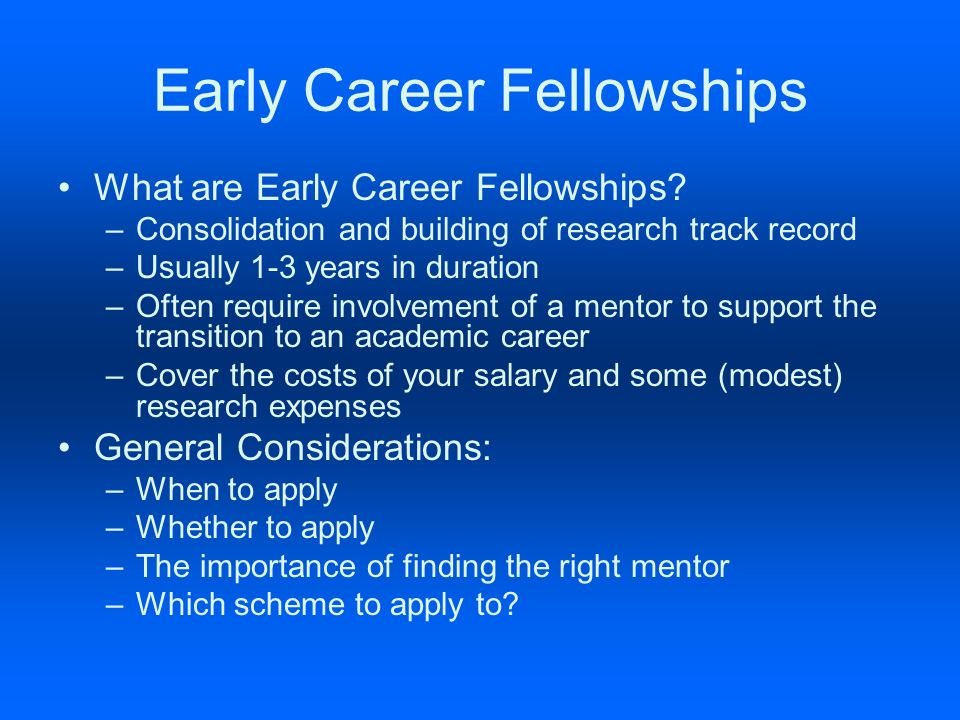 Early Career Fellowships What are Early Career Fellowships.
