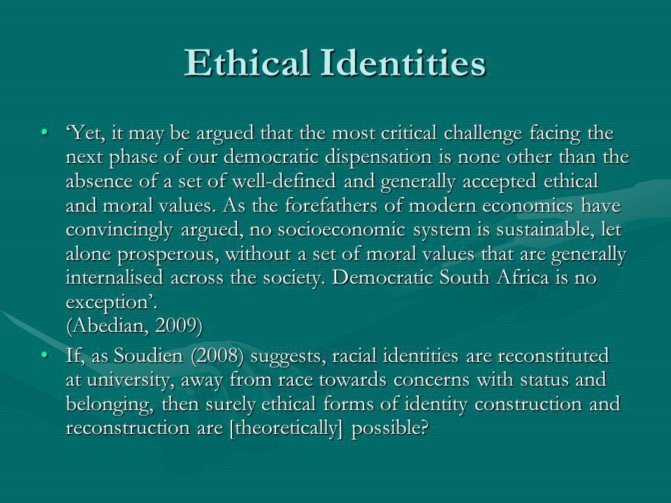 Ethical Identities Yet, it may be argued that the most critical challenge facing the next phase of our democratic dispensation is none other than the