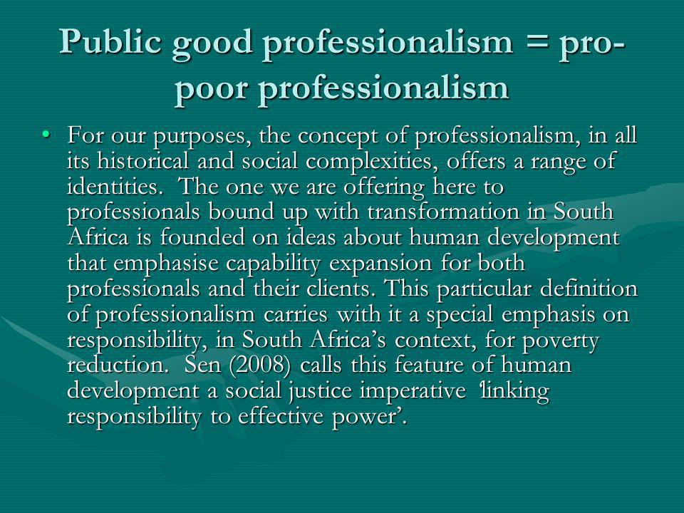 Public good professionalism = pro- poor professionalism For our purposes, the concept of professionalism, in all its historical and social complexitie