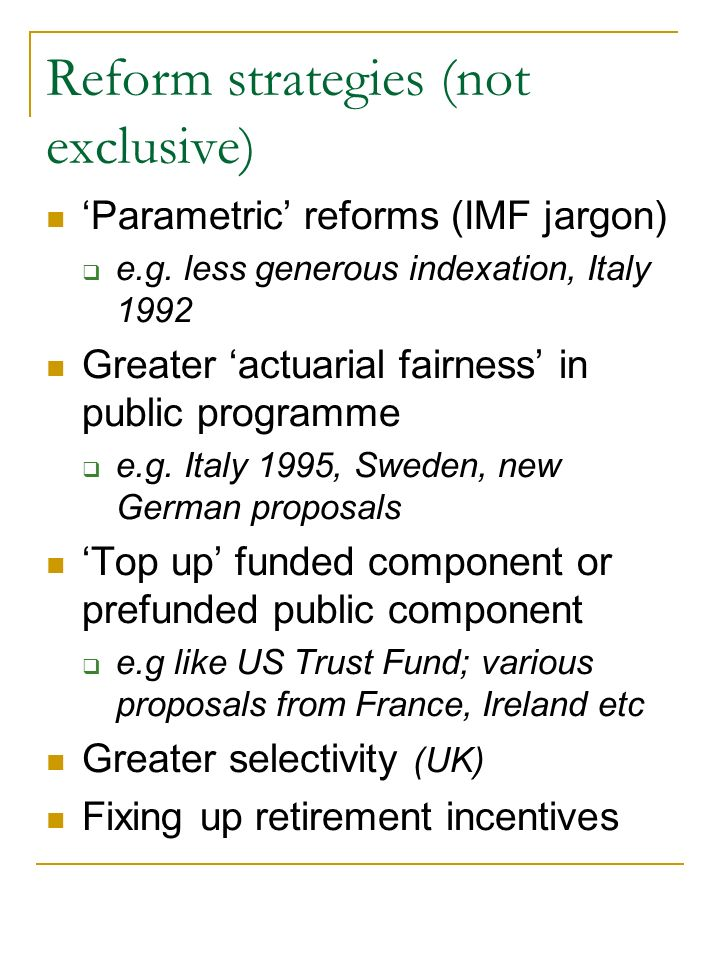 Reform strategies (not exclusive) Parametric reforms (IMF jargon) e.g.