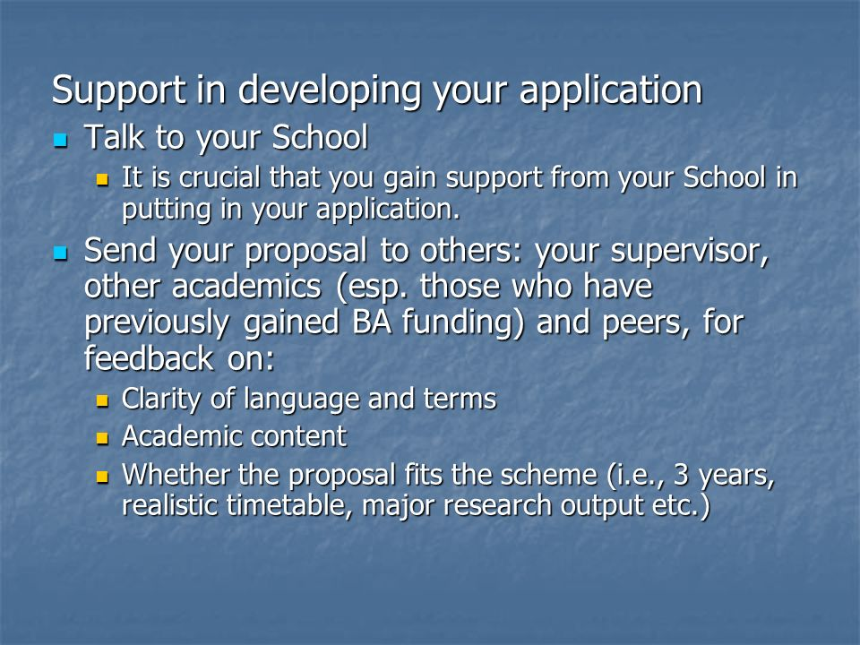Support in developing your application Talk to your School Talk to your School It is crucial that you gain support from your School in putting in your application.