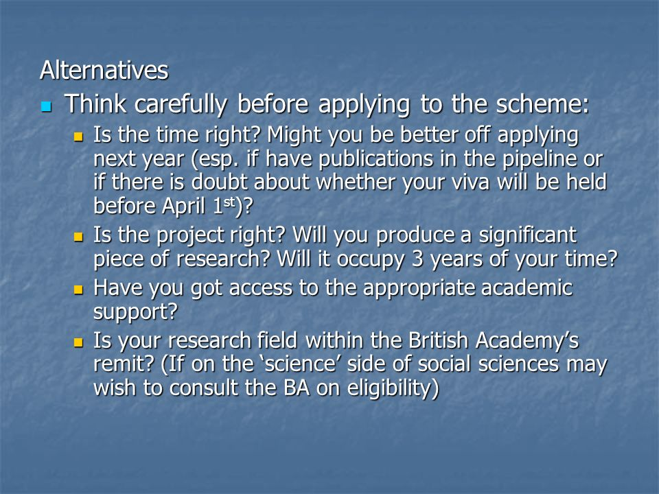 Alternatives Think carefully before applying to the scheme: Think carefully before applying to the scheme: Is the time right.