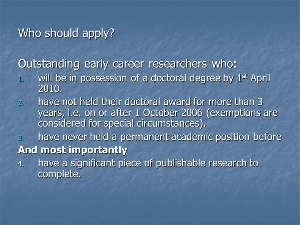 Who should apply. Outstanding early career researchers who: 1.