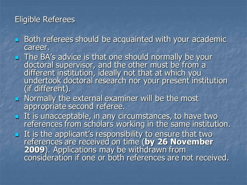 Eligible Referees Both referees should be acquainted with your academic career.