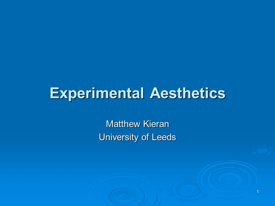 Experimental Aesthetics Matthew Kieran University of Leeds 1