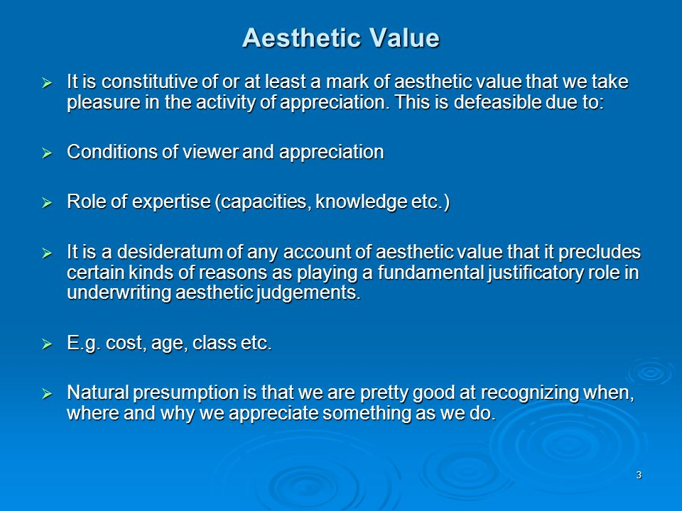 Aesthetic Value It is constitutive of or at least a mark of aesthetic value that we take pleasure in the activity of appreciation. This is defeasible
