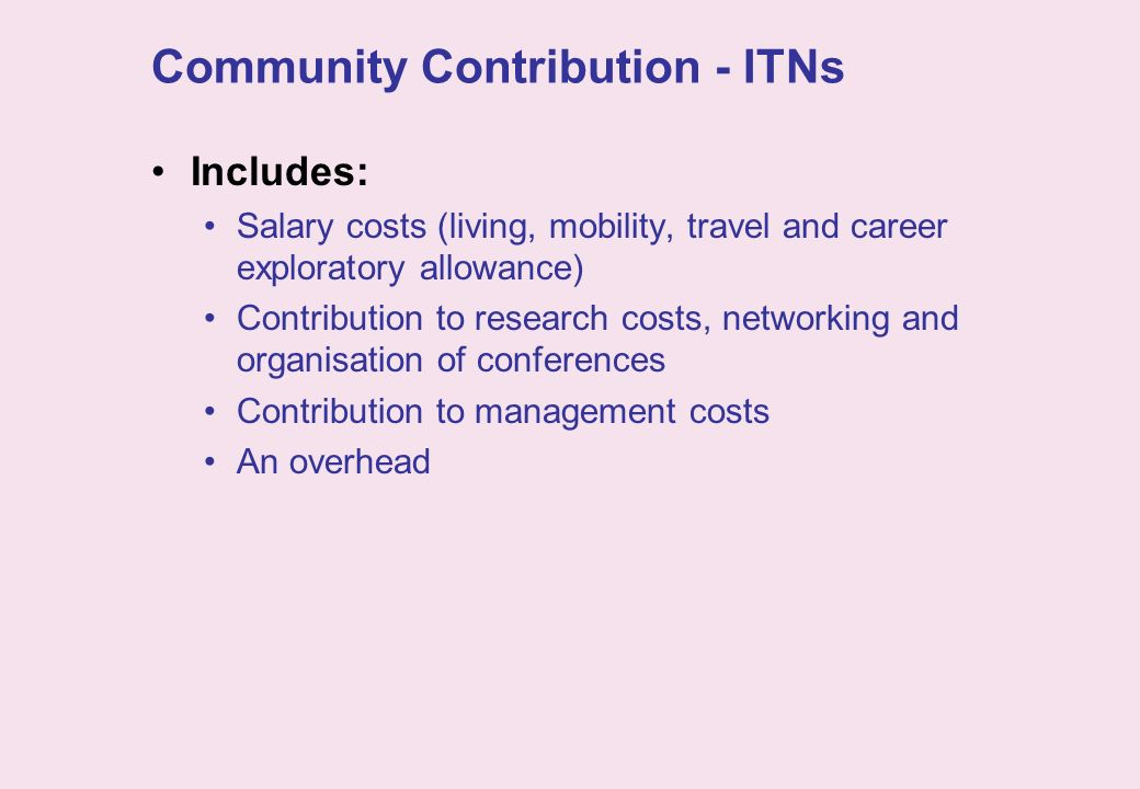 Community Contribution - ITNs Includes: Salary costs (living, mobility, travel and career exploratory allowance) Contribution to research costs, netwo
