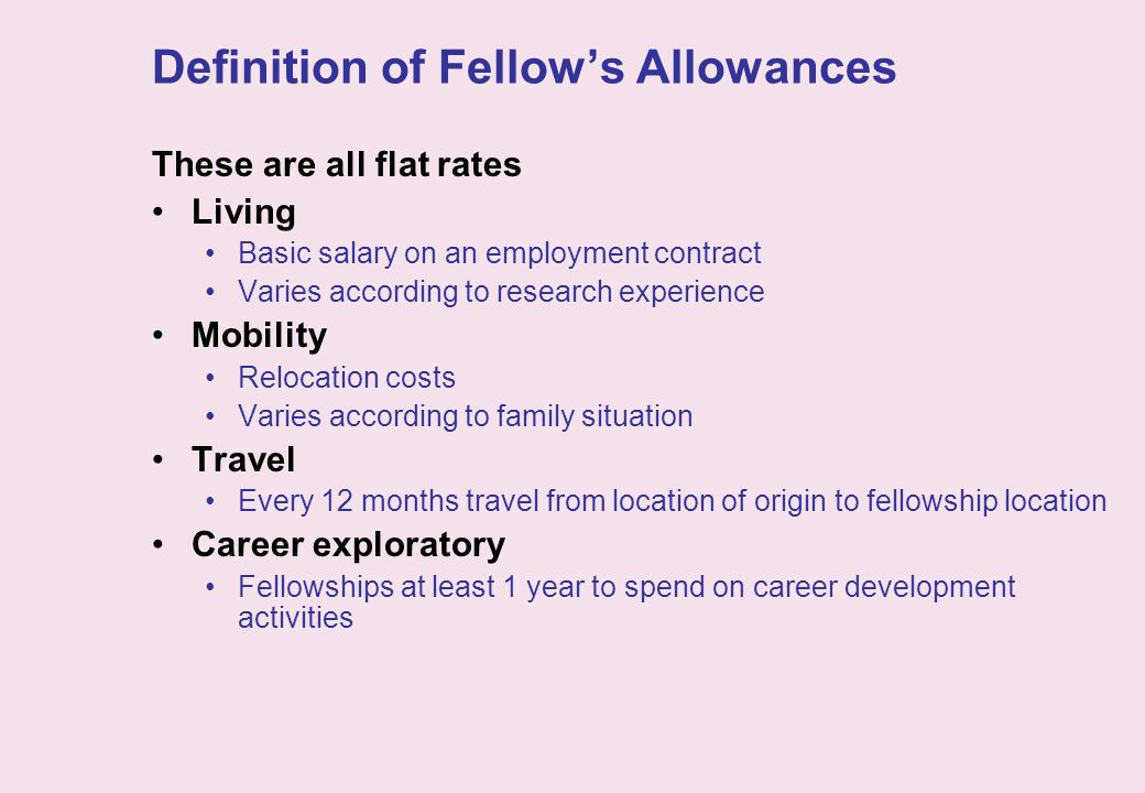 Definition of Fellows Allowances These are all flat rates Living Basic salary on an employment contract Varies according to research experience Mobili