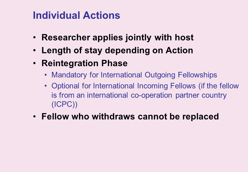 Individual Actions Researcher applies jointly with host Length of stay depending on Action Reintegration Phase Mandatory for International Outgoing Fe