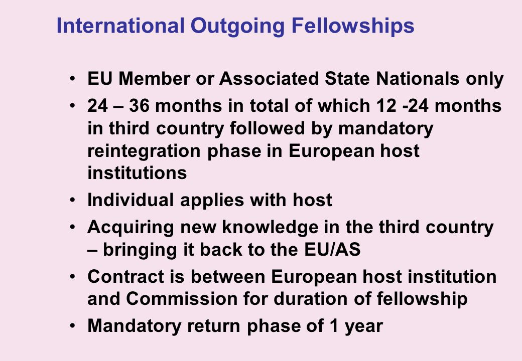 International Outgoing Fellowships EU Member or Associated State Nationals only 24 – 36 months in total of which 12 -24 months in third country follow