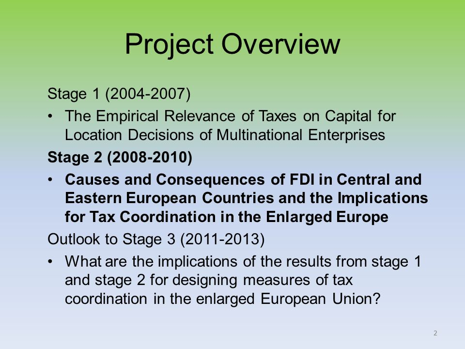 33 Stage 2 (2008-2010) Causes and Consequences of FDI in Central and Eastern European Countries and the Implications for Tax Coordination in the Enlarged Europe Sub-project 1: Determinants of dividend repatriation policies including measures of tax coordination.