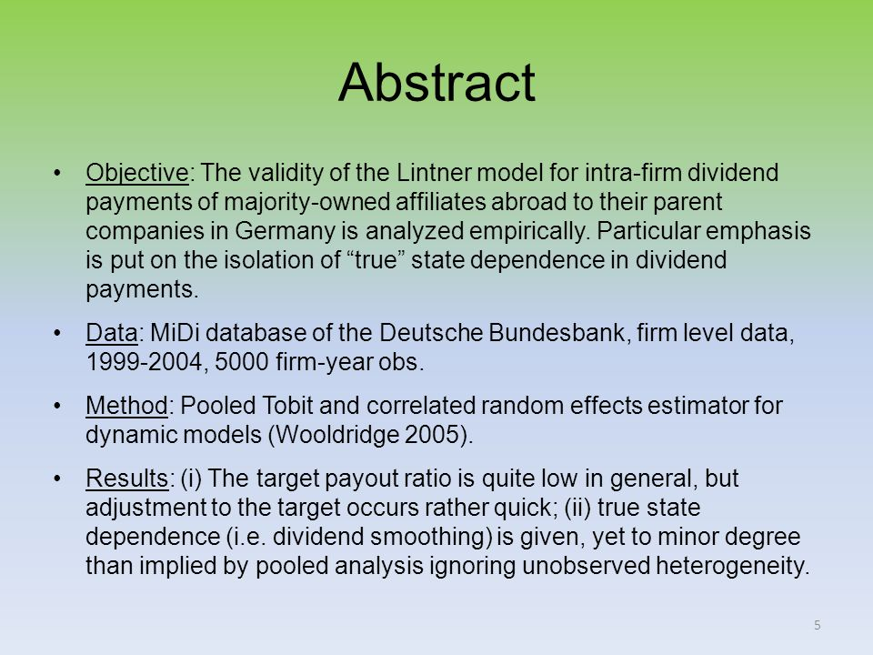 5 Abstract Objective: The validity of the Lintner model for intra-firm dividend payments of majority-owned affiliates abroad to their parent companies in Germany is analyzed empirically.
