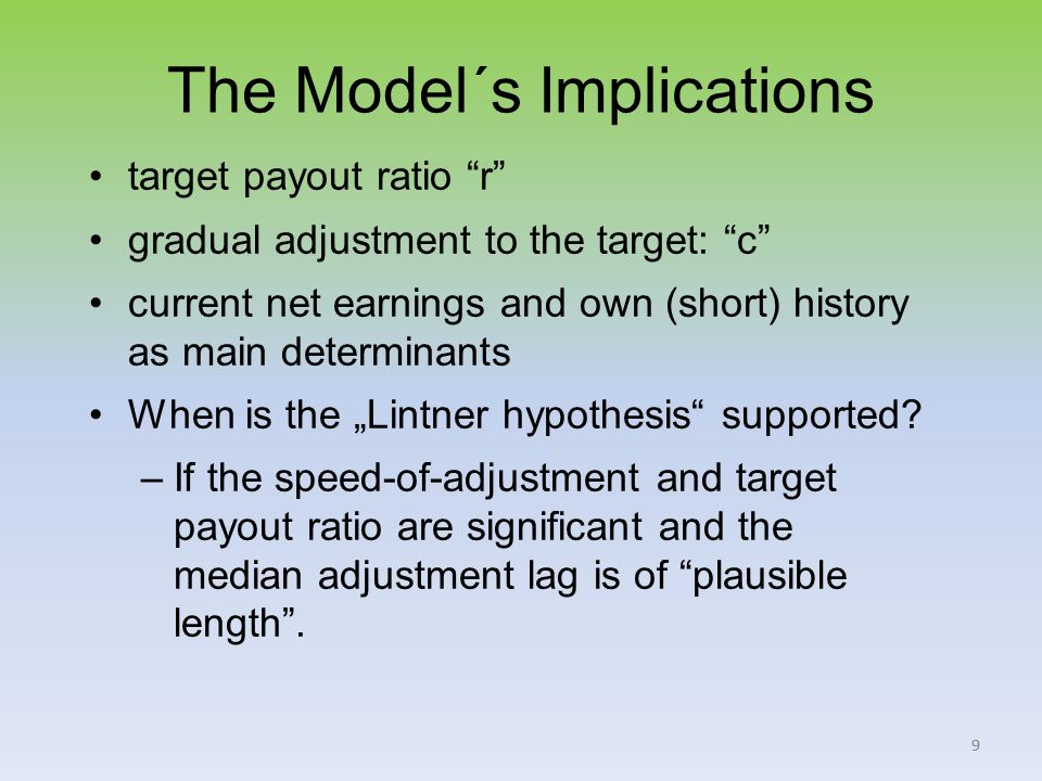 99 The Model´s Implications target payout ratio r gradual adjustment to the target: c current net earnings and own (short) history as main determinants When is the Lintner hypothesis supported.