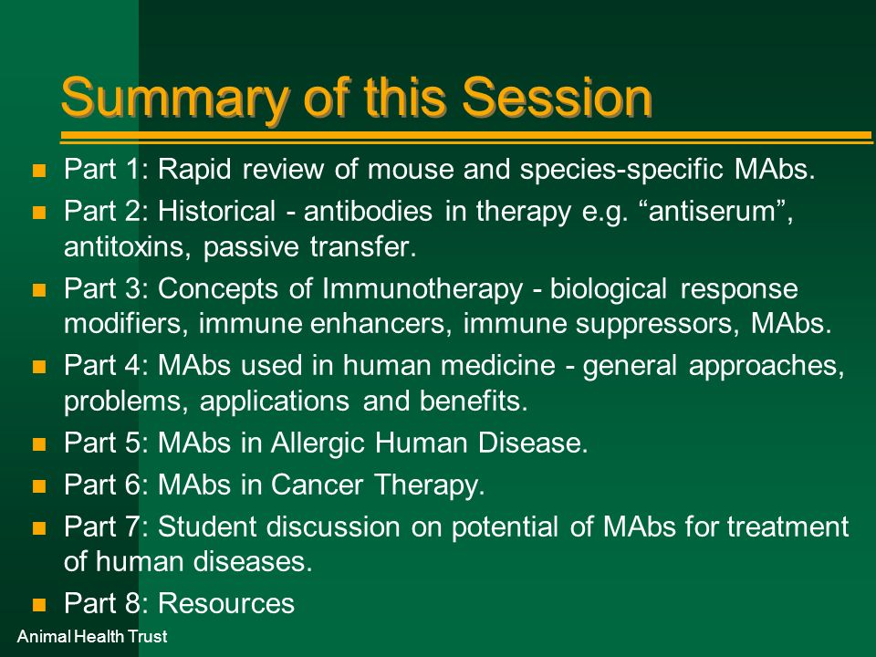 Animal Health Trust Summary of this Session n Part 1: Rapid review of mouse and species-specific MAbs. n Part 2: Historical - antibodies in therapy e.