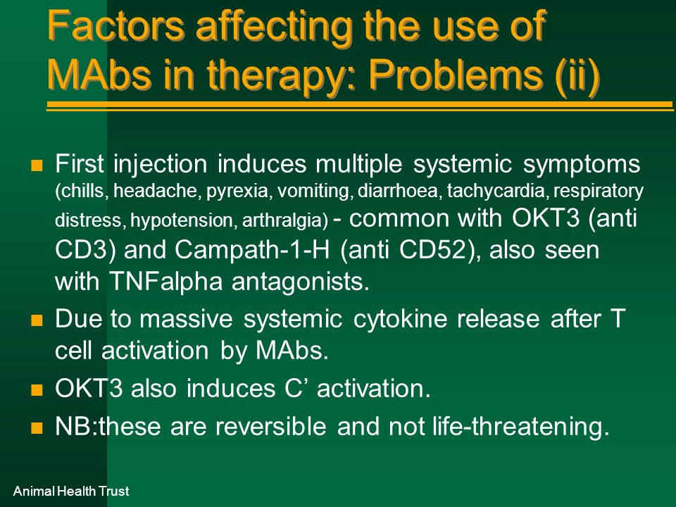 Factors affecting the use of MAbs in therapy: Problems (ii) n First injection induces multiple systemic symptoms (chills, headache, pyrexia, vomiting,