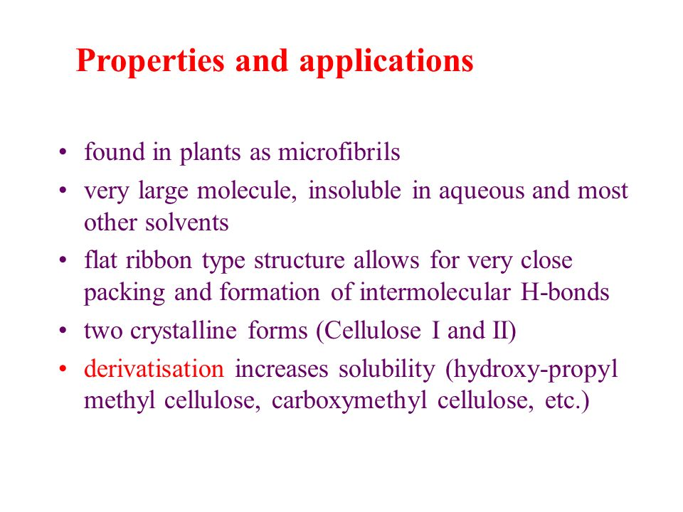 found in plants as microfibrils very large molecule, insoluble in aqueous and most other solvents flat ribbon type structure allows for very close pac
