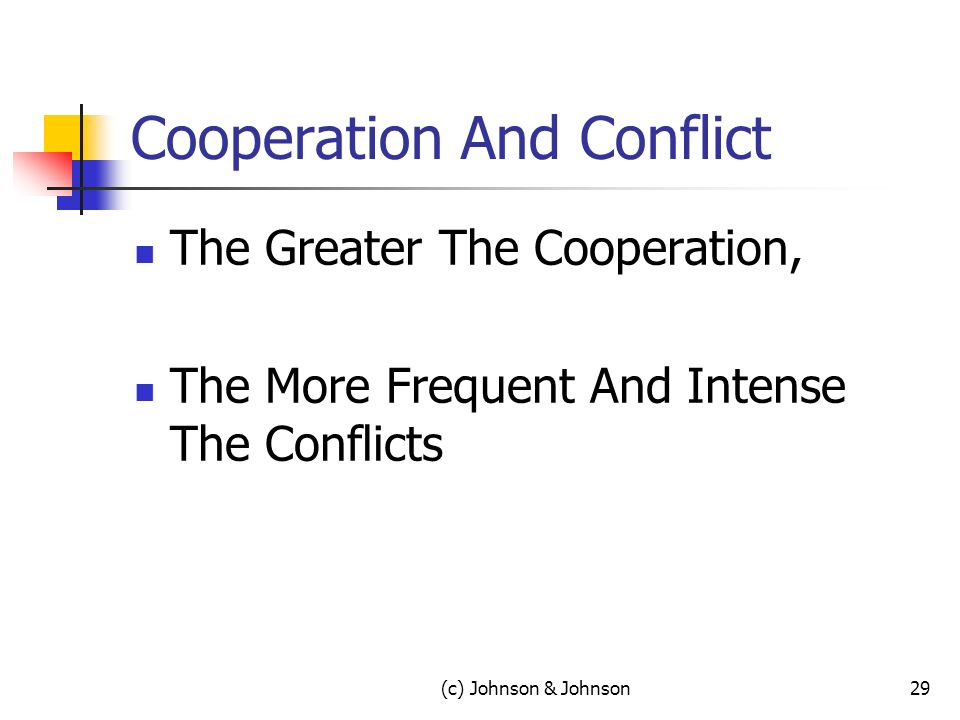 Cooperation And Conflict The Greater The Cooperation, The More Frequent And Intense The Conflicts (c) Johnson & Johnson29