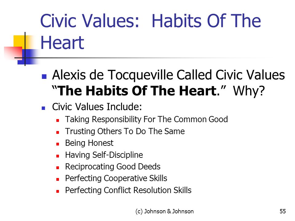Civic Values: Habits Of The Heart Alexis de Tocqueville Called Civic ValuesThe Habits Of The Heart. Why? Civic Values Include: Taking Responsibility F