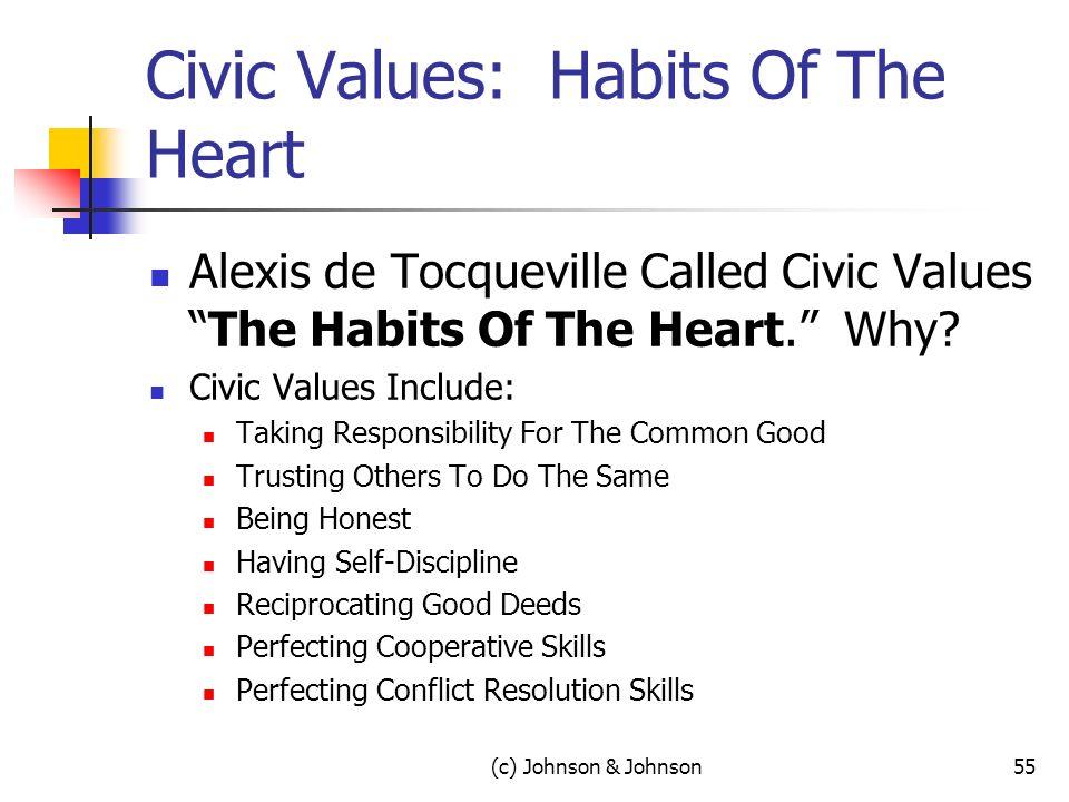 Civic Values: Habits Of The Heart Alexis de Tocqueville Called Civic ValuesThe Habits Of The Heart.
