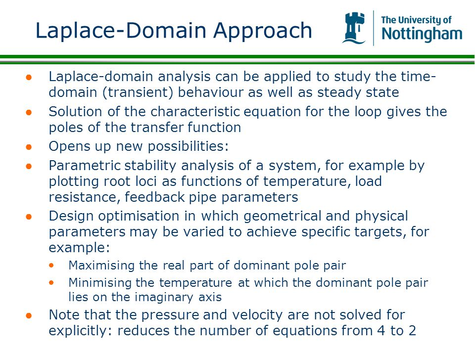 Laplace-Domain Approach Laplace-domain analysis can be applied to study the time- domain (transient) behaviour as well as steady state Solution of the
