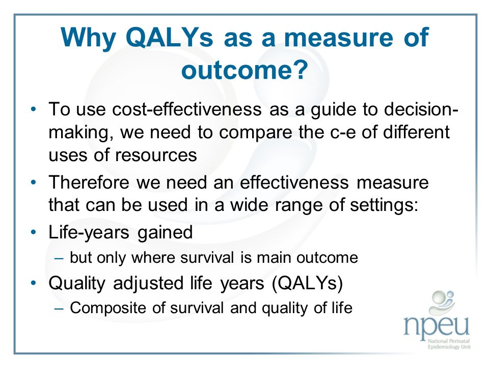 Why QALYs as a measure of outcome.