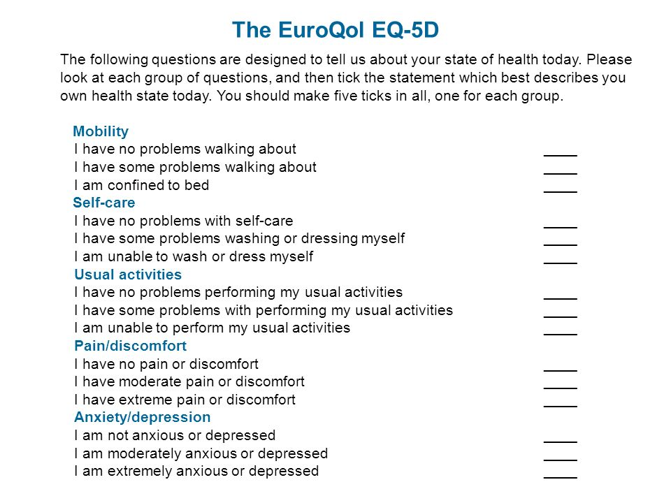 The EuroQol EQ-5D The following questions are designed to tell us about your state of health today.