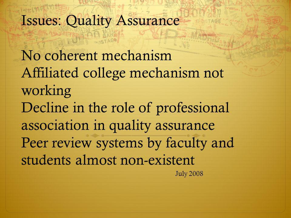 Issues: Quality Assurance No coherent mechanism Affiliated college mechanism not working Decline in the role of professional association in quality as