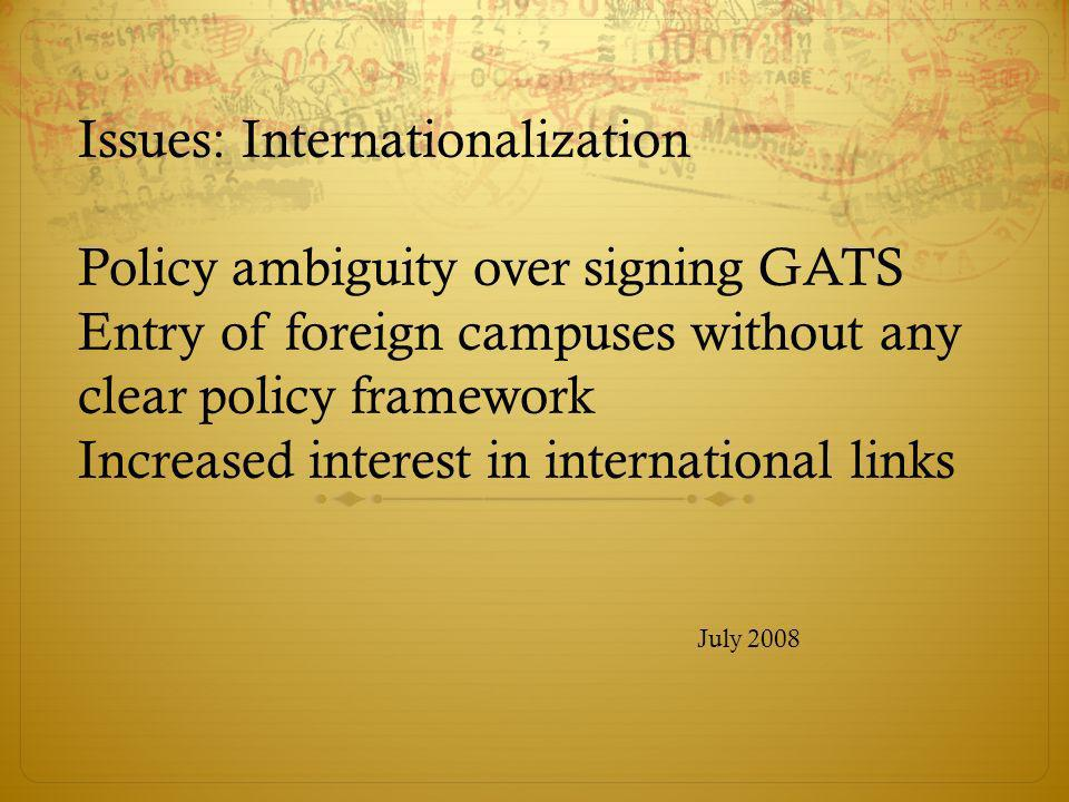 Issues: Internationalization Policy ambiguity over signing GATS Entry of foreign campuses without any clear policy framework Increased interest in int