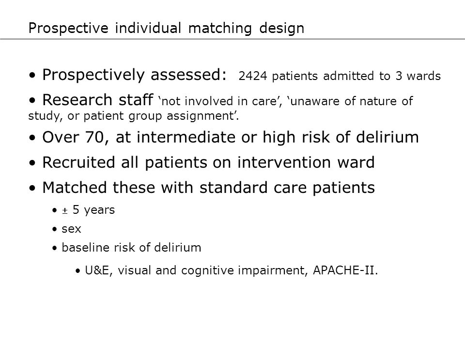 Prospectively assessed: 2424 patients admitted to 3 wards Research staff not involved in care, unaware of nature of study, or patient group assignment