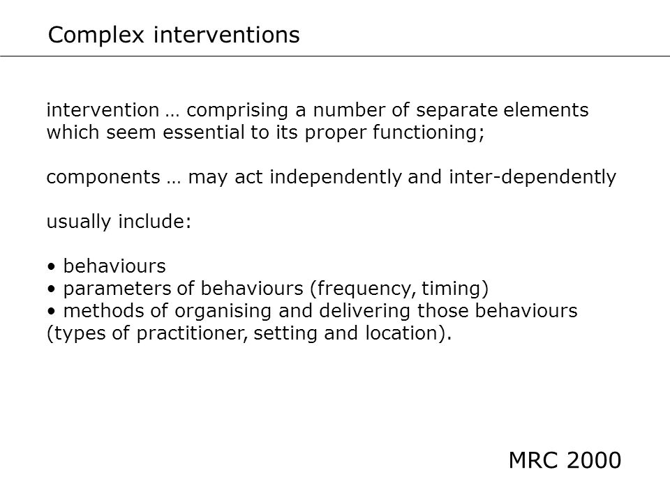 intervention … comprising a number of separate elements which seem essential to its proper functioning; components … may act independently and inter-d