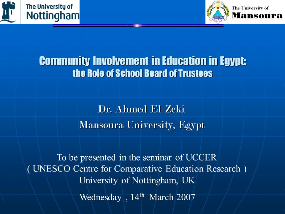 Community Involvement in Education in Egypt: the Role of School Board of Trustees Dr. Ahmed El-Zeki Mansoura University, Egypt To be presented in the