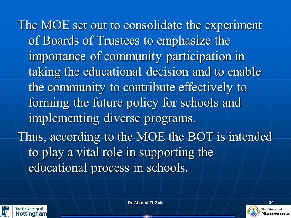 Dr Ahmed El-Zeki 24 The MOE set out to consolidate the experiment of Boards of Trustees to emphasize the importance of community participation in taki