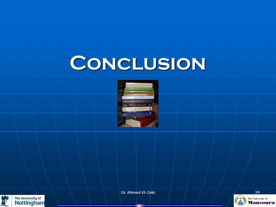 Dr Ahmed El-Zeki 34 Conclusion