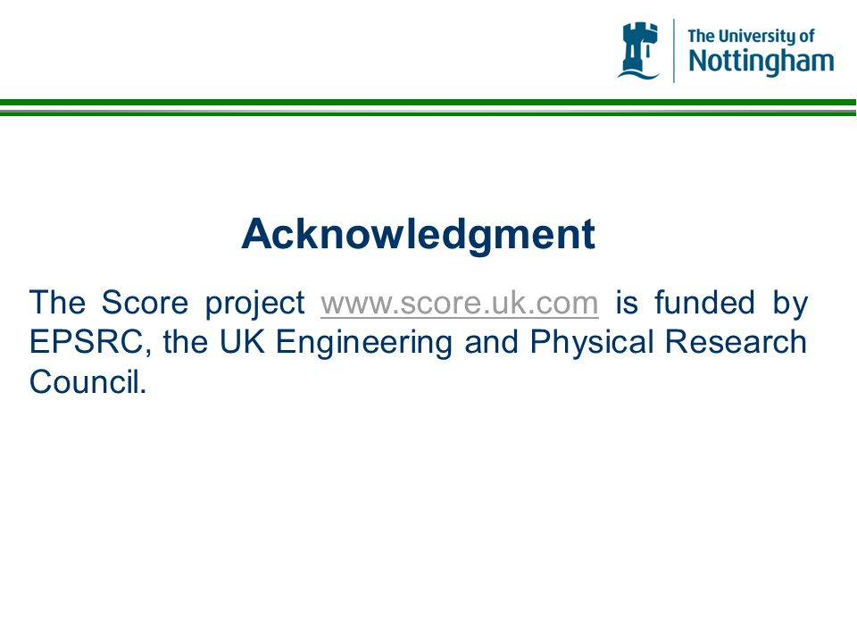 Acknowledgment The Score project www.score.uk.com is funded by EPSRC, the UK Engineering and Physical Research Council.www.score.uk.com