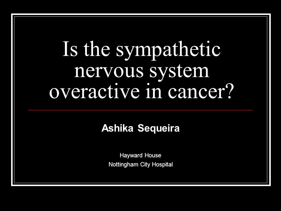 Is the sympathetic nervous system overactive in cancer.
