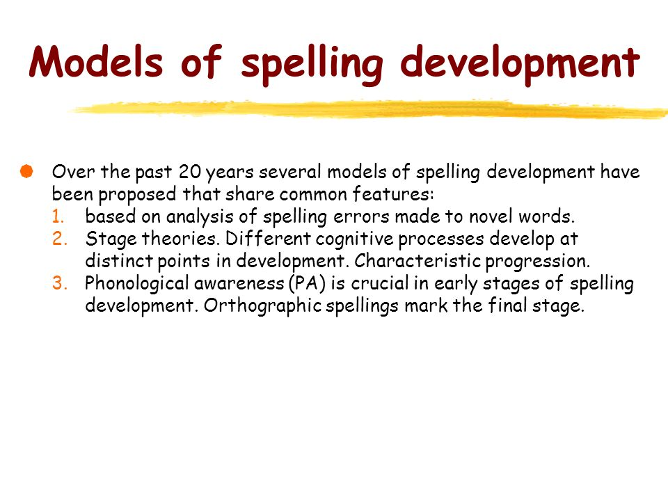 Models of spelling development Over the past 20 years several models of spelling development have been proposed that share common features: 1.based on