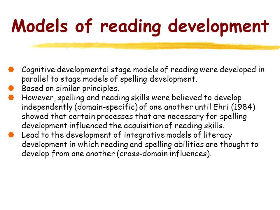 Models of reading development Cognitive developmental stage models of reading were developed in parallel to stage models of spelling development. Base