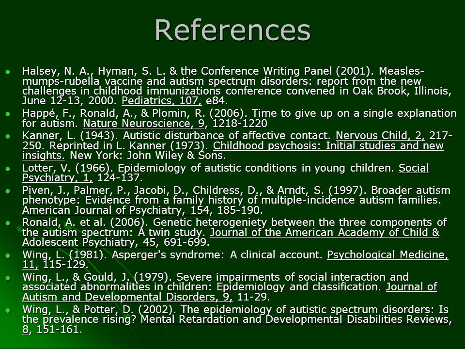 References Halsey, N. A., Hyman, S. L. & the Conference Writing Panel (2001). Measles- mumps-rubella vaccine and autism spectrum disorders: report fro