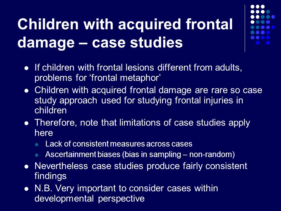 Children with acquired frontal damage – case studies If children with frontal lesions different from adults, problems for frontal metaphor Children wi