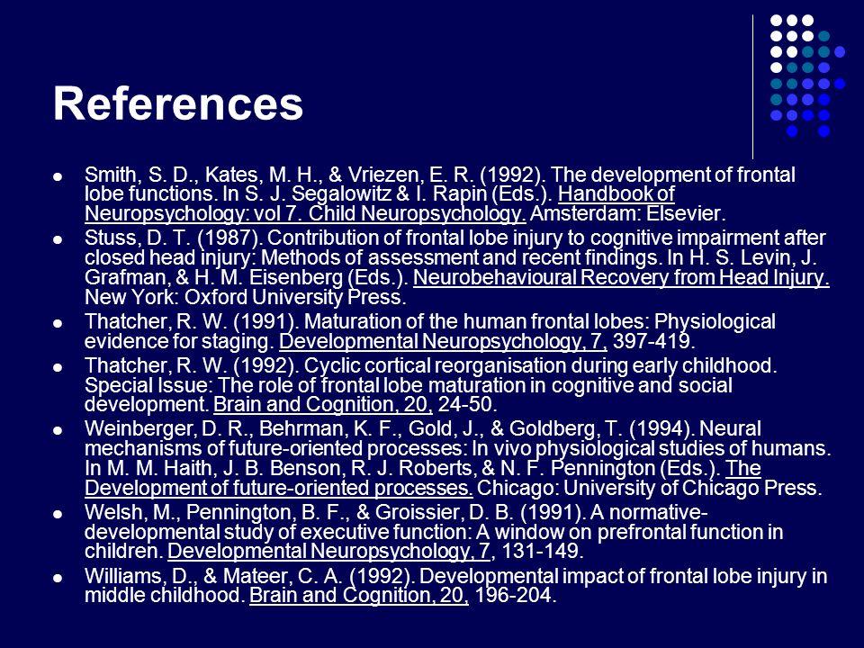 Smith, S. D., Kates, M. H., & Vriezen, E. R. (1992). The development of frontal lobe functions. In S. J. Segalowitz & I. Rapin (Eds.). Handbook of Neu