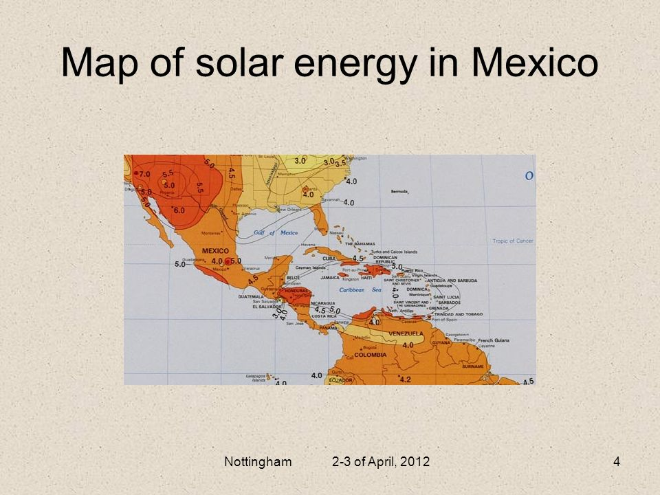 Map of solar energy in Mexico Nottingham 2-3 of April, 20124 This map shows the amount of solar energy in hours, received each day on an optimally til