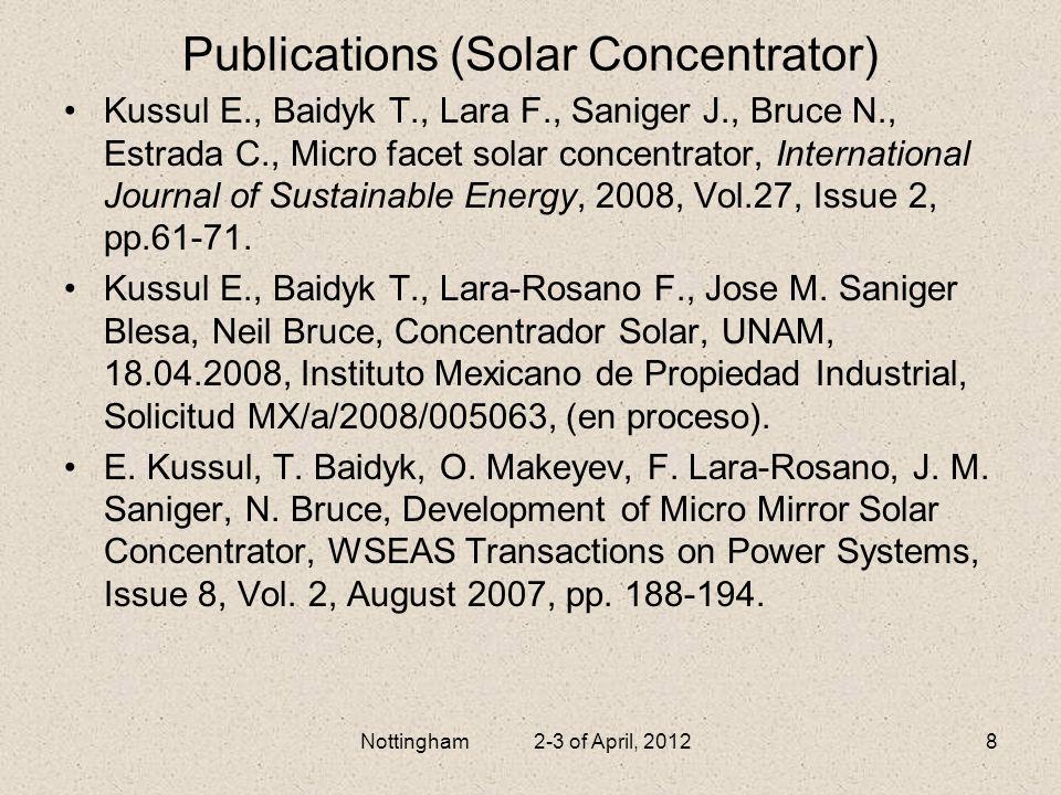 8 Publications (Solar Concentrator) Kussul E., Baidyk T., Lara F., Saniger J., Bruce N., Estrada C., Micro facet solar concentrator, International Jou